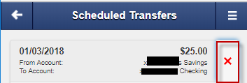 To change the From or To Accounts, please delete the scheduled transfer and submit a new request. To delete a Scheduled Transfer, select the red X to the right of the transaction.